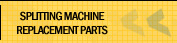 Splitting Machine Replacement Parts
